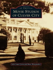Movie Studios of Culver City ebook by Julie Lugo Cerra,Marc Wanamaker