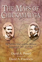 The Maps of Chickamauga - The Second Day and the Retreat, September 20 – 23, 1863 ebook by David Powell