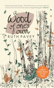 A Wood of One's Own ebook by Ruth Pavey, Ruth Pavey