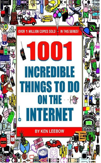 1001 Incredible Things to Do on the Internet ebook by Ken Leebow