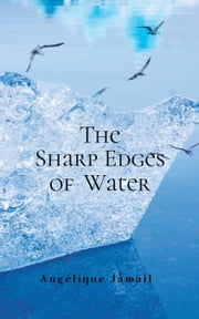 The Sharp Edges of Water ebook by Angélique Jamail