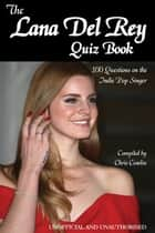 The Lana Del Rey Quiz Book eBook by Chris Cowlin