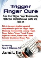 Trigger Finger Cure ebook by Joshua L Sho