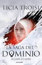 La saga del Dominio - 1. Le lame di Myra ebook by Licia Troisi