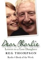 Dear Charlie - Letters to a Lost Daughter ebook by