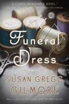 The Funeral Dress - A Novel ebook by Susan Gregg Gilmore