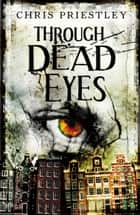 Through Dead Eyes ebook by Chris Priestley