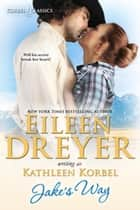 Jake's Way - Korbel Classics, #1 ebook by Eileen Dreyer, Kathleen Korbel