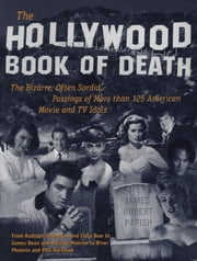 The Hollywood Book of Death : The Bizarre, Often Sordid, Passings of More than 125 American Movie and TV Idols - The Bizarre, Often Sordid, Passings of More than 125 American Movie and TV Idols ebook by James Parish