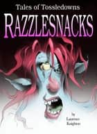 Razzlesnacks Book 1: Tales of Tossledowns ebook by Laurence Knighton