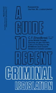 A Guide to Recent Criminal Legislation: Pergamon Modern Legal Outlines ebook by Shoolbred, C. F.