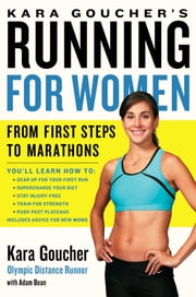 Kara Goucher's Running for Women - From First Steps to Marathons ebook by Kara Goucher,Adam Bean