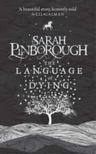 The Language of Dying ebook by Sarah Pinborough