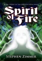 Spirit of Fire - Book Three ebook by Stephen Zimmer