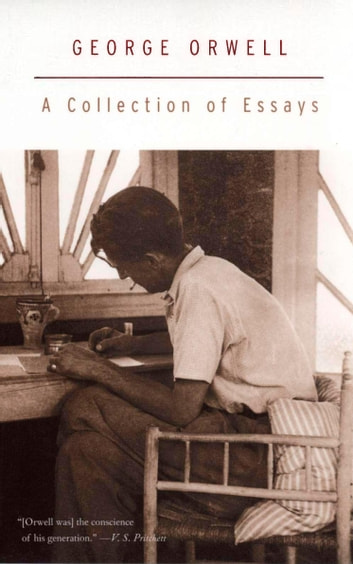 A Collection of Essays ebook by George Orwell