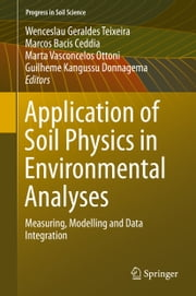 Application of Soil Physics in Environmental Analyses - Measuring, Modelling and Data Integration ebook by Wenceslau Geraldes Teixeira,Marcos Bacis Ceddia,Marta Vasconcelos Ottoni,Guilheme Kangussu Donnagema