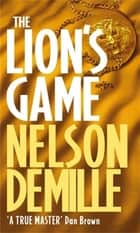 The Lion's Game - Number 2 in series ebook by Nelson DeMille