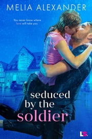 Seduced by the Soldier ebook by Melia Alexander