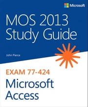 MOS 2013 Study Guide for Microsoft Access ebook by John Pierce