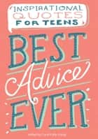Best Advice Ever - Inspirational Quotes for Teens ebook by Carol Kelly-Gangi