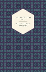 One Life, One Love Vol. I. ebook by Mary Elizabeth Braddon