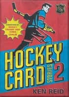 Hockey Card Stories 2 - 59 More True Tales from Your Favourite Players ebook by Ken Reid, Sidney Crosby, Carlin Chris