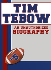 Tim Tebow: An Unauthorized Biography ebook by Belmont and Belcourt Biographies