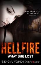 Hellfire - What She Lost - (Paranormal Romance) (Book 4) ebook by Third Cousins, Stacia Ford