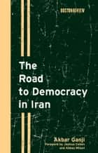 The Road to Democracy in Iran ebook by Akbar Ganji