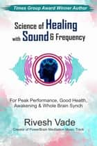 Science of Healing with Sound & Frequency ebook by Rivesh Vade