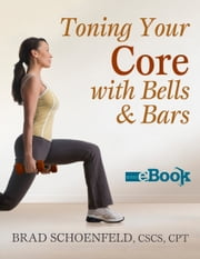 Toning Your Core With Bells & Bars Mini eBook ebook by Schoenfeld,Brad