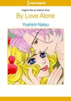 By Love Alone (Harlequin Comics) - Harlequin Comics ebook by Kathryn Ross, Yoshimi Natsu