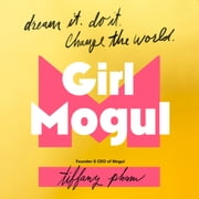 Girl Mogul - Dream It. Do It. Change the World audiobook by Tiffany Pham