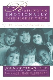 Raising An Emotionally Intelligent Child ebook by Daniel Goleman,Joan Declaire,John Gottman, Ph.D.
