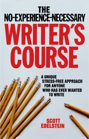 No Experience Necessary Writer's Course ebook by Scott Edelstein