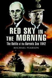 Red Sky in the Morning - The Battle of the Barants Sea 1942 ebook by Pearson, Michael