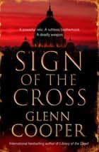 Sign of the Cross eBook by Glenn Cooper
