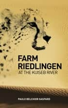 Farm Riedlingen at the Kuiseb River ebook by Paulo Belchior Gaspard