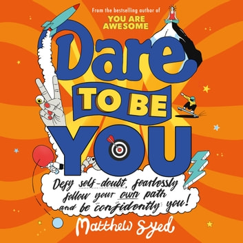 Dare to Be You - Defy Self-Doubt, Fearlessly Follow Your Own Path and Be Confidently You! audiobook by Matthew Syed