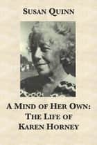 A Mind of Her Own: The Life of Karen Horney ebook by Susan Quinn