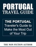 Portugal Travel Guide ebook by The Non Fiction Author