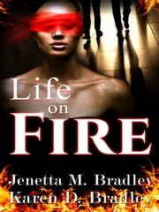 Life On Fire ebook by Jenetta M. Bradley,Karen D. Bradley,J. L. Woodson
