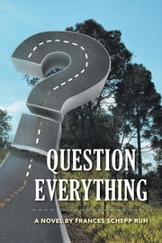 Question Everything ebook by Frances Schepp Ruh