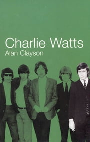 Charlie Watts ebook by Alan Clayson
