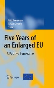Five Years of an Enlarged EU - A Positive Sum Game ebook by Filip Keereman,Istvan Szekely
