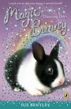 Magic Bunny: Dancing Days - Dancing Days ebook by Sue Bentley