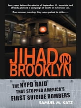 Jihad in Brooklyn - The NYPD Raid That Stopped America's First Suicide Bombers ebook by Samuel M. Katz