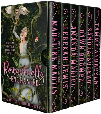 Romantically Enchanted - A Twisted Fairytale Collection ebook by Madeline Martin,Rebekah Lewis,Amanda Mariel,Dawn Brower,Sandra Sookoo,Tammy Andresen