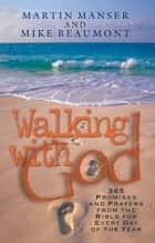 Walking with God - Promises and Prayers from the Bible for Each Day of the Year ebook by Martin Manser, Mike Beaumont