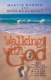 Walking with God - Promises and Prayers from the Bible for Each Day of the Year ebook by Martin Manser,Mike Beaumont